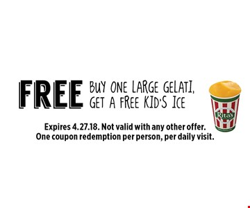 free BUY ONE Large gelati, get a free kid's ice. Expires 4.27.18. Not valid with any other offer.One coupon redemption per person, per daily visit.