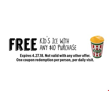 free kid's ice with any $10 purchase. Expires 4.27.18. Not valid with any other offer. One coupon redemption per person, per daily visit.