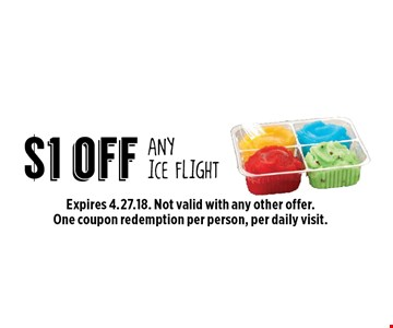 $1 off ANY ICE FLIGHT. Expires 4.27.18. Not valid with any other offer. One coupon redemption per person, per daily visit.