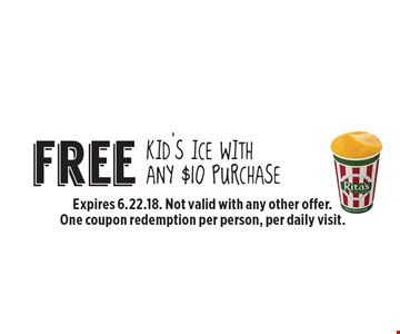 Free Kid's Ice With Any $10 Purchase. Expires 6.22.18. Not valid with any other offer. One coupon redemption per person, per daily visit.