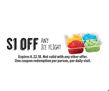 $1 off Any Ice Flight. Expires 6.22.18. Not valid with any other offer. One coupon redemption per person, per daily visit.