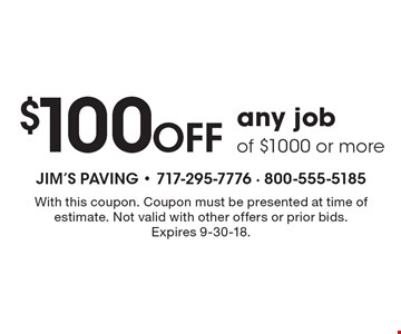 $100 Off any job of $1000 or more. With this coupon. Coupon must be presented at time of estimate. Not valid with other offers or prior bids. Expires 9-30-18.