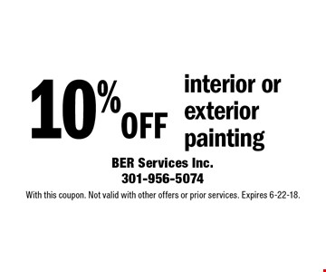 10% off interior or exterior painting. With this coupon. Not valid with other offers or prior services. Expires 6-22-18.