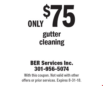 Only $75 gutter cleaning. With this coupon. Not valid with other offers or prior services. Expires 8-31-18.