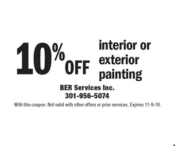 10% off interior or exterior painting. With this coupon. Not valid with other offers or prior services. Expires 11-9-18.