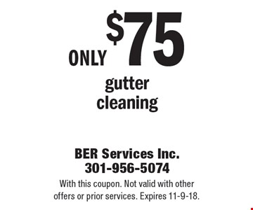 Only $75 gutter cleaning. With this coupon. Not valid with other offers or prior services. Expires 11-9-18.