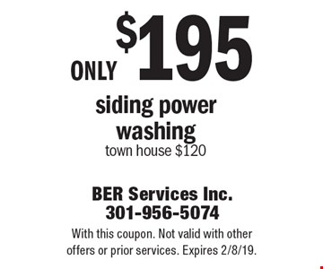 Only $195 siding power washing town house $120. With this coupon. Not valid with other offers or prior services. Expires 2/8/19.