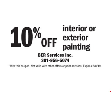 10% off interior or exterior painting. With this coupon. Not valid with other offers or prior services. Expires 2/8/19.