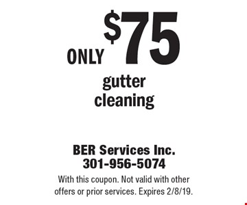 Only $75 gutter cleaning. With this coupon. Not valid with other offers or prior services. Expires 2/8/19.