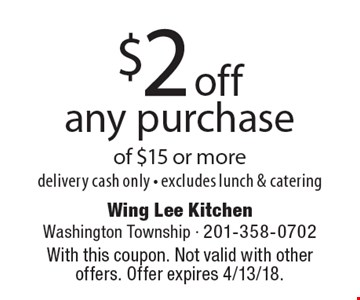 $2 off any purchase of $15 or moredelivery cash only - excludes lunch & catering. With this coupon. Not valid with other offers. Offer expires 4/13/18.