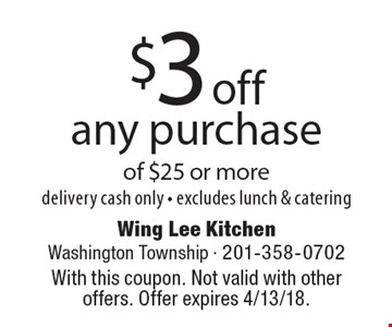 $3 off any purchase of $25 or more. delivery. cash only. excludes lunch & catering. With this coupon. Not valid with other offers. Offer expires 4/13/18.