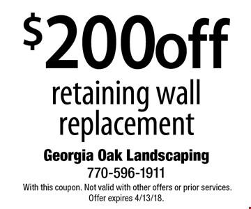 $200 off retaining wall replacement. With this coupon. Not valid with other offers or prior services. Offer expires 4/13/18.