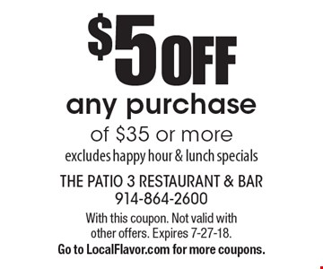 $5 off any purchase of $35 or more. Excludes happy hour & lunch specials. With this coupon. Not valid with other offers. Expires 7-27-18. Go to LocalFlavor.com for more coupons.