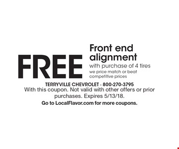 Free Front end alignment with purchase of 4 tires. we price match or beat competitive prices. With this coupon. Not valid with other offers or prior purchases. Expires 5/13/18. Go to LocalFlavor.com for more coupons.
