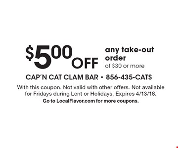 $5.00 OFF any take-out order of $30 or more. With this coupon. Not valid with other offers. Not available for Fridays during Lent or Holidays. Expires 4/13/18. Go to LocalFlavor.com for more coupons.