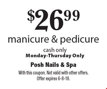 $26.99 manicure & pedicure. Cash only, Monday-Thursday Only. With this coupon. Not valid with other offers. Offer expires 6-8-18.