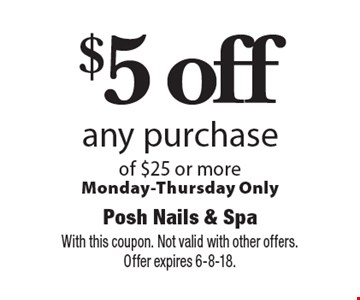 $5 off any purchase of $25 or more. Monday-Thursday Only. With this coupon. Not valid with other offers. Offer expires 6-8-18.