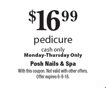 $16.99 pedicure cash only. Monday-Thursday Only. With this coupon. Not valid with other offers. Offer expires 6-8-18.