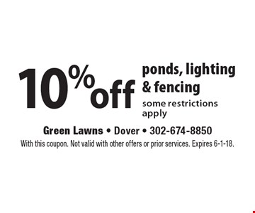 10% off ponds, lighting & fencing some restrictions apply. With this coupon. Not valid with other offers or prior services. Expires 6-1-18.