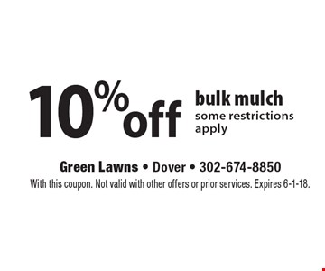 10% off bulk mulch some restrictions apply. With this coupon. Not valid with other offers or prior services. Expires 6-1-18.