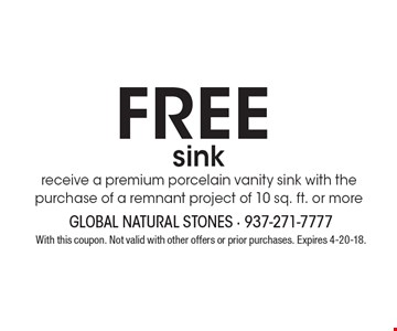 Free sink. Receive a premium porcelain vanity sink with the purchase of a remnant project of 10 sq. ft. or more. With this coupon. Not valid with other offers or prior purchases. Expires 4-20-18.