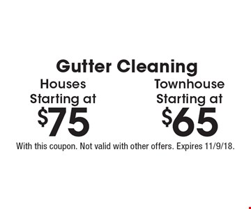 Gutter Cleaning: Houses starting at $75 OR Townhouses starting at $65. With this coupon. Not valid with other offers. Expires 11/9/18.