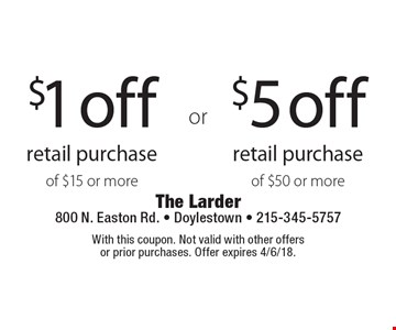 $1 off retail purchase of $15 or more OR $5 off retail purchase of $50 or more. With this coupon. Not valid with other offers or prior purchases. Offer expires 4/6/18.