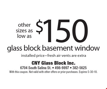 $150 glass block basement window installed price - fresh air vents are extra. With this coupon. Not valid with other offers or prior purchases. Expires 5-30-18.