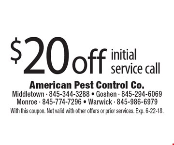 $20 off initial service call. With this coupon. Not valid with other offers or prior services. Exp. 6-22-18.