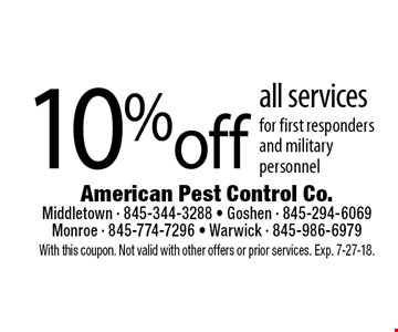 10% off all services for first responders and military personnel. With this coupon. Not valid with other offers or prior services. Exp. 7-27-18.