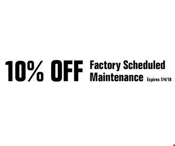 10% Off Factory Scheduled Maintenance. Expires 7/4/18