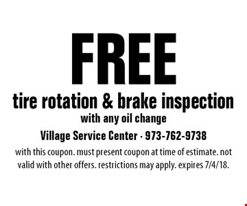 Free tire rotation & brake inspection with any oil change. With this coupon. must present coupon at time of estimate. Not valid with other offers. Restrictions may apply. Expires 7/4/18.