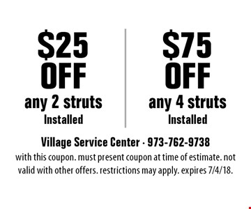 $75 Off any 4 struts Installed OR $25 Off any 2 struts Installed. With this coupon. Must present coupon at time of estimate. Not valid with other offers. Restrictions may apply. Expires 7/4/18.