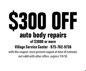 $300 Off auto body repairs of $3000 or more. With this coupon. Must present coupon at time of estimate. Not valid with other offers. Expires 7/4/18.