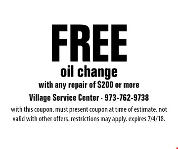 Free oil change with any repair of $200 or more. With this coupon. Must present coupon at time of estimate. Not valid with other offers. Restrictions may apply. Expires 7/4/18.
