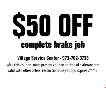 $50 Off complete brake job. With this coupon. Must present coupon at time of estimate. Not valid with other offers. Restrictions may apply. Expires 7/4/18.