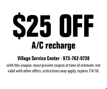 $25 Off A/C recharge. With this coupon. Must present coupon at time of estimate. Not valid with other offers. Restrictions may apply. Expires 7/4/18.