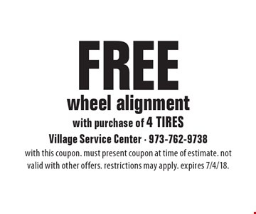 Free wheel alignment with purchase of 4 tires. with this coupon. must present coupon at time of estimate. not valid with other offers. restrictions may apply. expires 7/4/18.