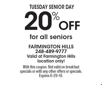 Tuesday Senior Day 20% Off for all seniors. With this coupon. Not valid on breakfast specials or with any other offers or specials. Expires 6-29-18.