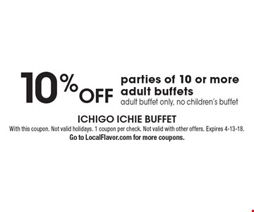 10% off parties of 10 or more adult buffets adult buffet only, no children's buffet. With this coupon. Not valid holidays. 1 coupon per check. Not valid with other offers. Expires 4-13-18. Go to LocalFlavor.com for more coupons.