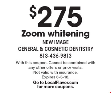 $275 Zoom whitening. With this coupon. Cannot be combined with any other offers or prior visits.Not valid with insurance. Expires 6-8-18. Go to LocalFlavor.comfor more coupons.