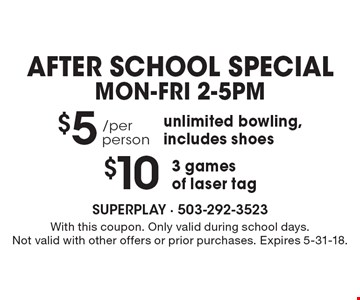 AFTER SCHOOL SPECIAL, Mon-Fri 2-5pm - $10 3 games of laser tag. $5/per person unlimited bowling, includes shoes. With this coupon. Only valid during school days. Not valid with other offers or prior purchases. Expires 5-31-18.