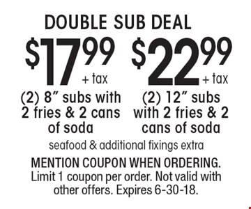 DOUBLE SUB DEAL. $22.99 + tax (2) 12