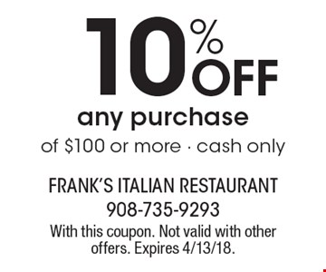 10% Off any purchase of $100 or more - cash only. With this coupon. Not valid with other offers. Expires 4/13/18.