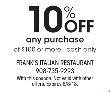 10% Off any purchase of $100 or more - cash only. With this coupon. Not valid with other offers. Expires 6/8/18.