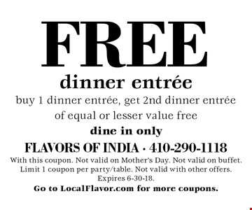 Free dinner entree. Buy 1 dinner entree, get 2nd dinner entree of equal or lesser value free dine in only. With this coupon. Not valid on Mother's Day. Not valid on buffet. Limit 1 coupon per party/table. Not valid with other offers. Expires 6-30-18. Go to LocalFlavor.com for more coupons.