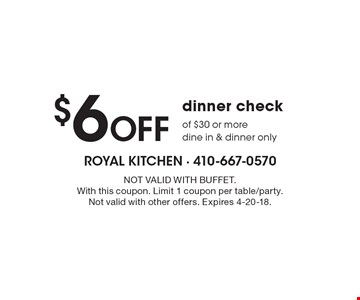$6 Off dinner check of $30 or more. Dine in & dinner only. NOT VALID WITH BUFFET. With this coupon. Limit 1 coupon per table/party. Not valid with other offers. Expires 4-20-18.