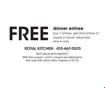 FREE dinner entree buy 1 entree, get 2nd entree of equal or lesser value free. Dine in only. NOT VALID WITH BUFFET. With this coupon. Limit 1 coupon per table/party. Not valid with other offers. Expires 4-20-18.
