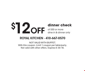 $12 Off dinner check of $50 or more. Dine in & dinner only. Not Valid With Buffet. With this coupon. Limit 1 coupon per table/party. Not valid with other offers. Expires 6-30-18.