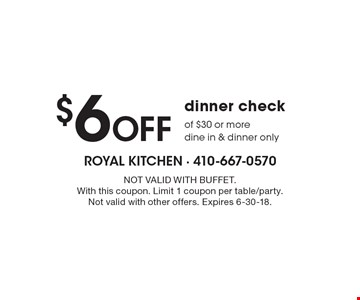 $6 Off dinner check of $30 or more. Dine in & dinner only. Not Valid With Buffet. With this coupon. Limit 1 coupon per table/party. Not valid with other offers. Expires 6-30-18.